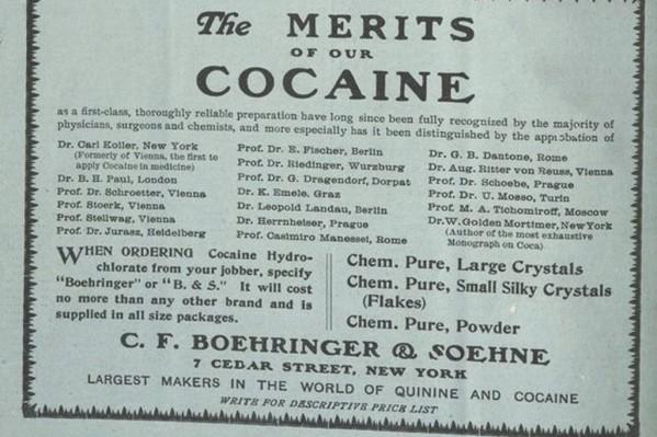 ''Tα προτερήματα της κοκαΐνης - Οι μεγαλύτεροι παρασκευαστές κινίνου και κοκαΐνης στον κόσμο – Αναγνωρισμένη από την πλειονότητα γιατρών και χημικών''.  Από την εποχή που τα σκευάσματα με κοκαΐνη διακινούνταν ελεύθερα (Νέα Υόρκη, 1898).